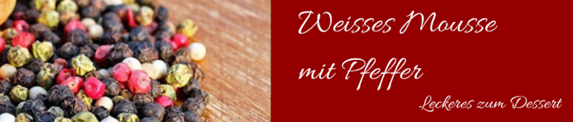 weisses mousse mit pfeffer
